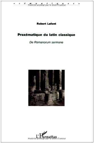 Praxmatique du latin classique : De Romanorum sermone