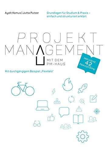 Projektmanagement mit dem PM-Haus: Grundlagen für Studium & Praxis - einfach und strukturiert erklärt