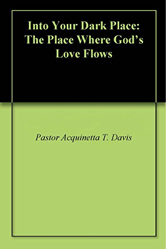 Into Your Dark Place: The Place Where God's Love Flows