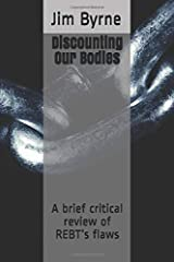 Discounting Our Bodies: A brief critical review of REBT's flaws Paperback