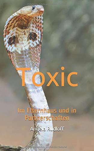 Toxic: Im Elternhaus und in Partnerschaften