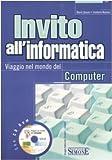 Invito all'informatica. Viaggio nel mondo del computer. Con CD-ROM