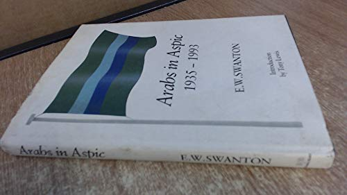 Arabs in Aspic 1935-1993 por E.W. Swanton