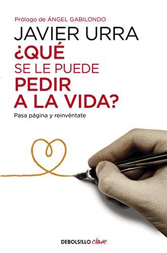 ¿Qué se le puede pedir a la vida?: Pasa página y reinvéntate (CLAVE) por Javier Urra