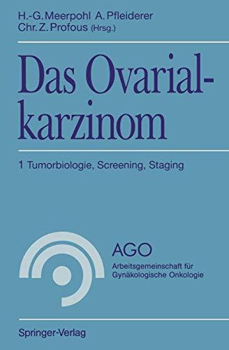 Das Ovarialkarzinom 1: Tumorbiologie, Screening, Staging (AGO Arbeitsgemeinschaft für Gynäkologische Onkologie) (German Edition)