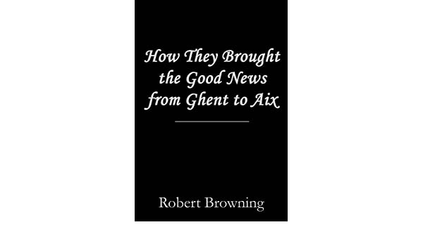 how they brought the good news from ghent to aix