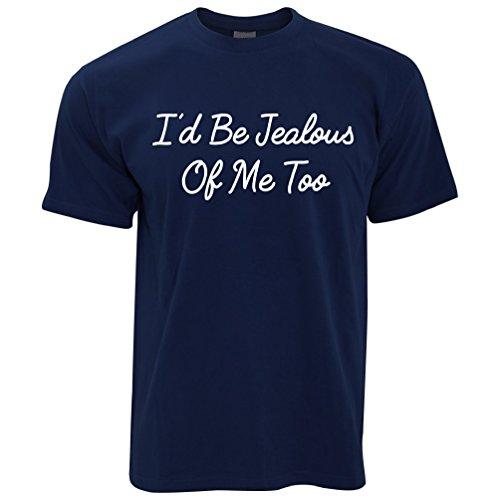 Ich würde Jealous Of Me Too Funny Rude Sassy Vain Slogan kühlen Witz Herren T-Shirt Navy Blue