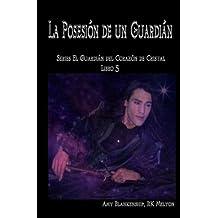 La Posesión de un Guardián: El Corazón de Cristal del Guardián Libro 5