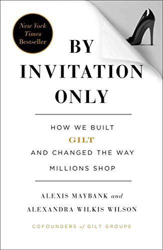 by-invitation-only-how-we-built-gilt-and-changed-the-way-millions-shop-by-author-alexis-maybank-publ