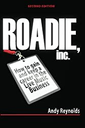 Roadie,Inc. Second Edition: How to Gain and Keep a Career in the Live Music Business