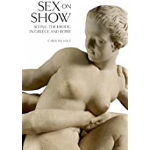 Sex on Show: Seeing the Erotic in Greece and Rome by Caroline Vout (2013-11-06)