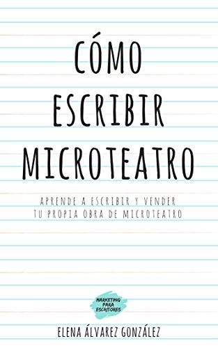 Cómo escribir microteatro: Aprende a escribir y vender tu propia obra de microteatro