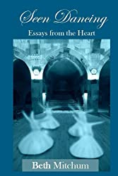 Seen Dancing: Essays from the Heart (Mystic Angel Healing Book 1) (English Edition)