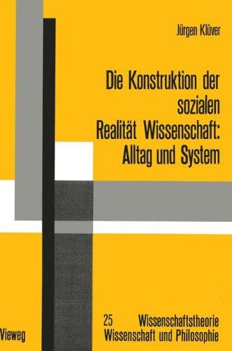 Die Konstruktion der Sozialen Realität Wissenschaft: Alltag und System (Wissenschaftstheorie, Wissenschaft und Philosophie) (German Edition)