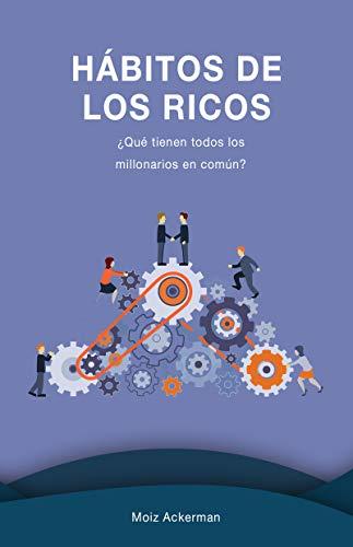 Hábitos de los ricos: ¿Qué tienen todos los millonarios en común ...