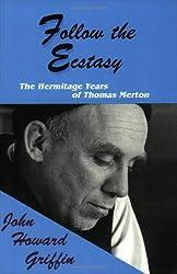 Follow the Ecstasy: The Hermitage Years of Thomas Merton by John Howard Griffin (1993-02-01)