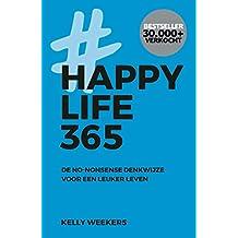 Happy Life 365: De no-nonsense denkwijze voor een leuker leven