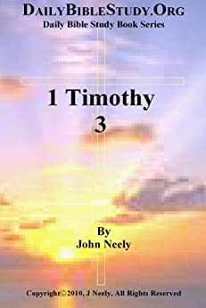 1 Timothy 3 (Daily Bible Study – 1 Timothy) (English Edition) par [Neely, John]