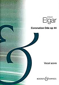 BOOSEY & HAWKES ELGAR EDWARD - CORONATION ODE OP. 44 - SOLOISTS , CHOIR AND ORCHESTRA Partition classique Vocale - chorale Choeur et ensemble vocal