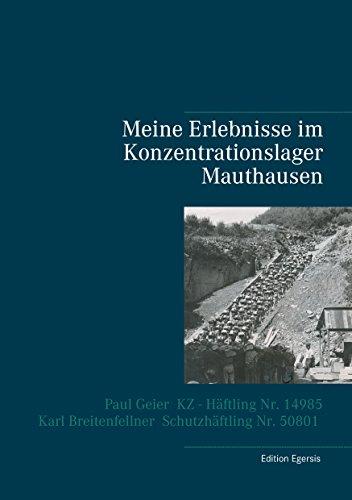 Download Meine Erlebnisse im Konzentrationslager Mauthausen: Paul Geier - KZ - Häftling  Nr. 14985, Karl Breitenfellner  - Schutzhäftling  Nr. 50801