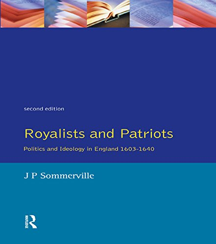 Royalists and Patriots: Politics and Ideology in England, 1603-1640 por J.P. Sommerville
