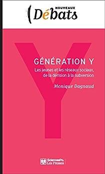 Génération Y: Les jeunes et les réseaux sociaux, de la dérision à la subversion par [DAGNAUD, Monique]