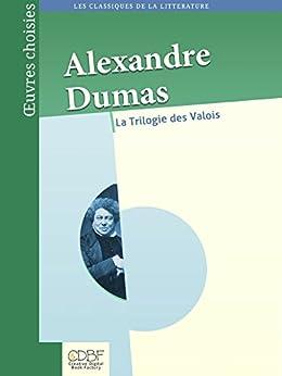 Alexandre Dumas : La trilogie des Valois par [Dumas, Alexandre]