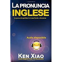 La pronuncia inglese: La pronuncia perfetta in 4 mesi Facile e divertente
