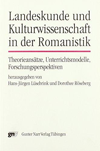 Landeskunde und Kulturwissenschaft in der Romanistik: Theorieansätze, Unterrichtsmodelle, Forschungsperspektiven