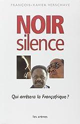 Noir silence: Qui arre?tera la Franc?afrique (French Edition) by Franc?ois-Xavier Verschave(1905-06-22)