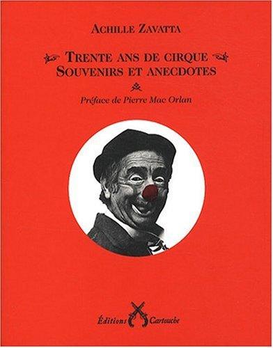 Souvenirs et anecdotes : Trente ans de cirque