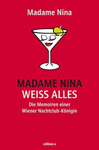 Madame Nina weiß alles: Die Memoiren der letzten Puffmutter