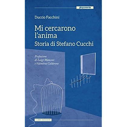 Mi Cercarono L'Anima: Storia Di Stefano Cucchi
