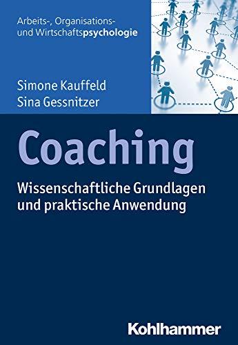 Coaching: Wissenschaftliche Grundlagen und praktische Anwendung (Arbeits-, Organisations- und Wirtschaftspsychologie)