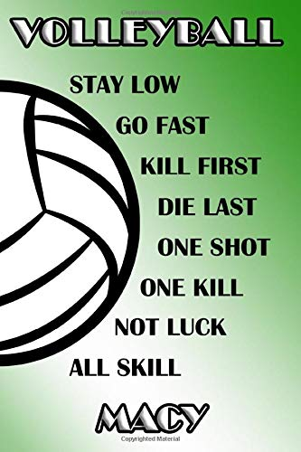 Volleyball Stay Low Go Fast Kill First Die Last One Shot One Kill Not Luck All Skill Macy: College Ruled | Composition Book | Green and White School Colors