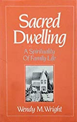 Sacred Dwelling: A Spirituality of Family Life by Wendy M. Wright (1989-11-02)
