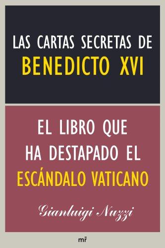 Las cartas secretas de Benedicto XVI: El libro que ha destapado el escándalo vaticano por Gianluigi Nuzzi