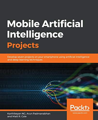 Mobile Artificial Intelligence Projects: Develop seven projects on your smartphone using artificial intelligence and deep learning techniques