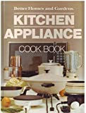 Better homes and gardens kitchen appliance cook book (Better homes and gardens books)