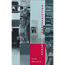 [Exhibiting Contradiction: Essays on the Art Museum in the United States] (By: Alan Wallach) [published: February, 1998]
