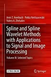Spline and Spline Wavelet Methods with Applications to Signal and Image Processing: Volume III: Selected Topics