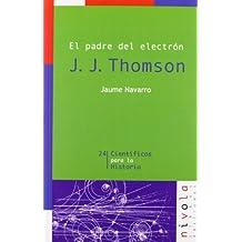 El padre del electrón. J. J. Thomson (Científicos para la Historia)