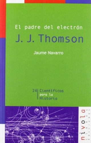 El padre del electrón, J. J. Thomson por Jaume Navarro Vives