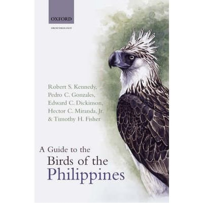 [(A Guide to the Birds of the Philippines)] [ By (author) Robert Kennedy, By (author) Pedro C. Gonzales, By (author) Edward Dickinson, By (author) Hector C. Miranda, By (author) Timothy H. Fisher ] [October, 2000]