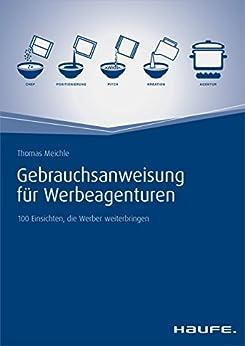 Gebrauchsanweisung für Werbeagenturen: 100 Einsichten, die Werber weiterbringen (Haufe Fachbuch)