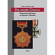 Die zweite Chance: Wehrmachtsoffiziere im Dienste Ulbrichts