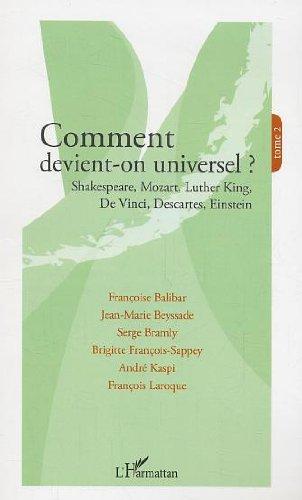 Comment devient-on universel ? : Tome 2, Shakespeare, Mozart, Luther King, De Vinci, Descartes, Einstein par Françoise Balibar