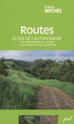 Routes : Eloge de l'autonomadie - Une anthropologie du voyage, du nomadisme et de l'autonomie