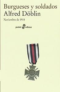 Burgueses y soldados: Noviembre de 1918 par Alfred Döblin