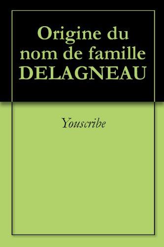 Origine du nom de famille DELAGNEAU (Oeuvres courtes) par Youscribe